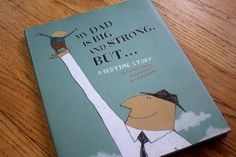 My Dad is Big and Strong, But... by Coralie Saudo, illustrated by Kris Di Giacomo