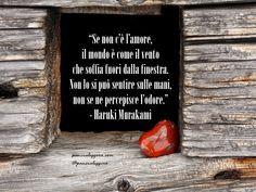 """#pensierodelgiorno #4gennaio """"Se non c'è l'amore, il mondo è come il vento che soffia fuori dalla finestra. Non lo si può sentire sulle mani, non se ne percepisce l'odore."""" - Haruki Murakami"""