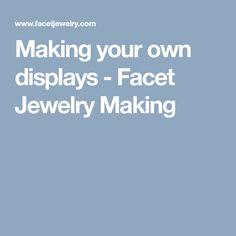 Making your own displays - Facet Jewelry Making