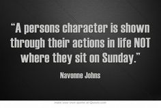 "A persons character is shown through their actions in life NOT where they sit on Sunday"" Especially those people who are always saying ""AMEN"" to someone else's word but don;t live the truth of the words written. Good Quotes, Quotes To Live By, Me Quotes, Funny Quotes, Inspirational Quotes, Hypocrite Quotes Funny, Bitch Quotes, Motivational, Life Lessons"