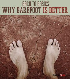 Back to Basics: Why Barefoot Is Better    Survival Prepping Ideas, Survival Gear, Skills & Preparedness Tips - Survival Life Blog: survivallife.com #survivallife