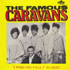 The Caravans the first group of Gospel I grew up with and still love.