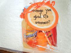 "End of the year gift for students.....""Orange You Glad It's Summer?"".....Sunny D, Cheetos, orange sucker, orange pixie stick, orange bubbles"