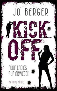 Buchvorstellung: Kick Off: Fünf Ladies auf Abwegen - Jo Berger https://www.mordsbuch.net/2017/03/07/buchvorstellung-kick-off-f%C3%BCnf-ladies-auf-abwegen-jo-berger/