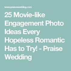 25 Movie-like Engagement Photo Ideas Every Hopeless Romantic Has to Try! - Praise Wedding