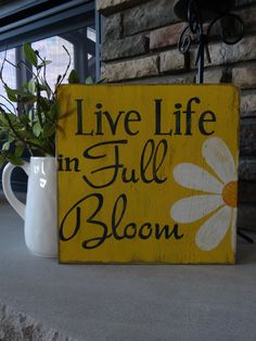 Live Life in Full Bloom sign. for the garage door Outdoor Wood Signs, Patio Signs, Porch Signs, Outdoor Decor, Summer Signs, Arizona, Inspirational Signs, Painted Wood Signs, Spring Sign