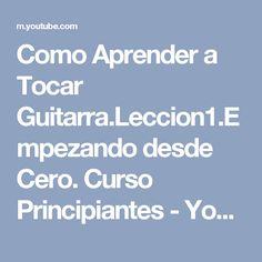 Como Aprender a Tocar Guitarra.Leccion1.Empezando desde Cero. Curso Principiantes - YouTube