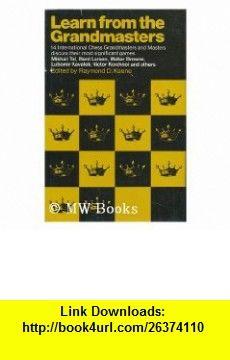 Learn From The Grandmasters (9780679130475) Raymond Keene, Mikhail Tal  Victor Korchnoi, Bent Larsen  Walter Browne, Ulf Anderson  Jan Timman, Eduard Gufeld  Lubomir Kavalek , ISBN-10: 0679130470  , ISBN-13: 978-0679130475 ,  , tutorials , pdf , ebook , torrent , downloads , rapidshare , filesonic , hotfile , megaupload , fileserve