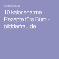 10 kalorienarme Rezepte fürs Büro - bildderfrau.de