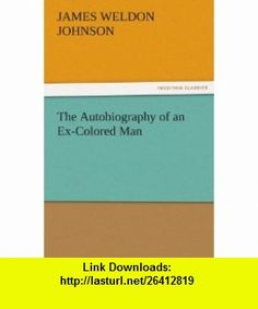 The Autobiography of an Ex-Colored Man (9783842447899) James Weldon Johnson , ISBN-10: 3842447892  , ISBN-13: 978-3842447899 ,  , tutorials , pdf , ebook , torrent , downloads , rapidshare , filesonic , hotfile , megaupload , fileserve