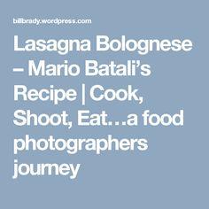Lasagna Bolognese – Mario Batali's Recipe | Cook, Shoot, Eat…a food photographers journey