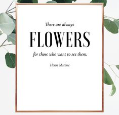 There are always flowers for those who want to see them. Henri Matisse quote. Quote about flowers. Matisse wall print. Large quote for wall gallery. Gallery decor printable design. Typography poster. #poster #flowers #matisse #decor #print #blackandwhite #large #saying