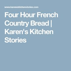 Four Hour French Country Bread | Karen's Kitchen Stories