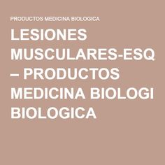 LESIONES MUSCULARES-ESQUELÉTICAS – PRODUCTOS MEDICINA BIOLOGICA