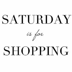 Saturday is for shopping ❥