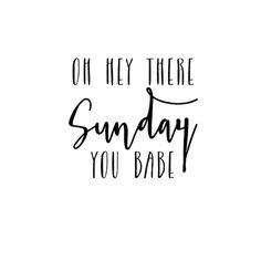 Oh hey there Sunday, you babe.