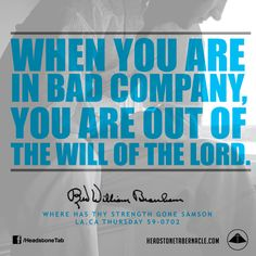 When you are in bad company, you are out of the will of the Lord. Image Quote from: WHERE HAS THY STRENGTH GONE SAMSON - LA CA THURSDAY 59-0702 - Rev. William Marrion Branham