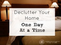 Declutter your home one step at a time and one day at a time!See some super easy and productive tips to get you well on your way to a clutter free home!