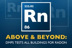 DMPS is going above and beyond state and federal requirements by testing for radon in all schools and district offices. The plan went into effect this school year, and is one more step to assure the health and well-being of students, staff and visitors.