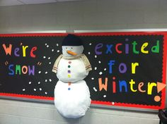 Winter bulletin board- i made three circles out of cardboard.... used white t-hirts..stuffed it with shredded paper....and puled the tshirt behind...left room to staple it down to the bulliten board.... the white snow is packing peanuts, hot glued down...used foam for the letters...used a real hat and scarf...large colorful shaped buttons...the nose is a plastic toy carrot.