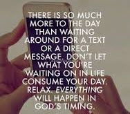 There is so much more to the day than waiting around for a text or a direct message. Don't let what you're waiting on in life consume your day. Relax, everything will happen in God's timing. #cdff #christianinspiration #christianquotes