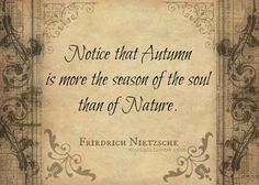Notice that Autumn is more the season of the soul than of Nature. - Nietzsche What if winter is not a place outside? Stress, Seasons Of The Year, Friedrich Nietzsche, Fall Harvest, Fall Halloween, Falling In Love, Falling Leaves, Wisdom, Thoughts