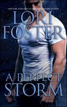 A Perfect Storm by Lori Foster (Book #4, Men Who Walk the Edge of Honor series) (Contemporary suspense)