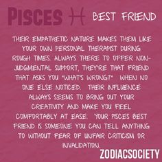 Pisces Best Friend, but sometimes i say something feisty to mu friend without realizing it