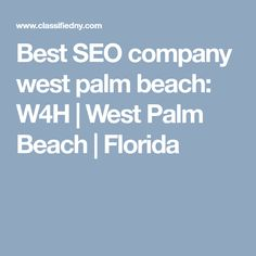 Best SEO company west palm beach: W4H | West Palm Beach | Florida Advertising Services, Online Advertising, Content Marketing, Internet Marketing, West Palm Beach Florida, Best Seo Company, Web Design, Design Web, Online Marketing
