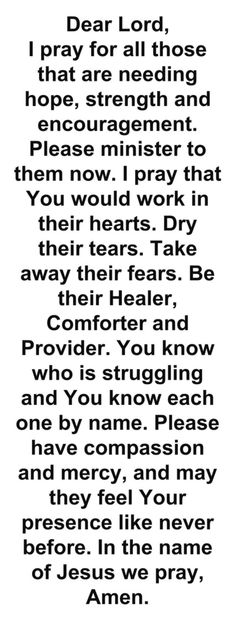 I always pray for people in need, but this is what I want to say and cannot find the words. Prayer Scriptures, Faith Prayer, God Prayer, Prayer Quotes, Power Of Prayer, Spiritual Quotes, Bible Quotes, Bible Verses, Jesus Quotes