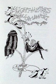 Collaboration between Edward Gorey and Felicia Lamport. There are three books in all that the two worked on together, with Felicia supplying the wry verse and Gorey the illustrations.
