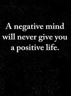 Quotes If your thought patterns are negative, your life parents can never be positive.