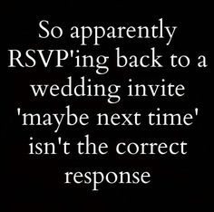 hahahahahahaha thought this when I've been invited to someone's 2nd or third!? marriage. actually, gotta be honest, thought this about some first marriages! hahahahaha