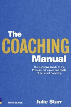 The Coaching Manual: The Definitive Guide to The Process, Principles and Skills of Personal Coaching (3rd Edition) by Julie Starr,