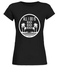 Beach Themed Shirt: All I do is Beach, Beach, Beach beach body t shirt,body beach shirt,fake beach body shirt,beach body bikini t shirt,
