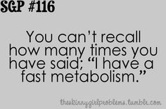 skinny girl problems--some people who have given me stupid advises don't even know what metabolism is. Skinny Girl Problems, Short Girl Problems, Life Problems, Skinny Girl Quotes, Skinny People, Skinny Shorts, Short People, Fast Metabolism, Skinny Girls