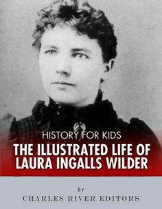 History for Kids: The Illustrated Life of Laura Ingalls Wilder by Charles River Editors, http://www.amazon.com/dp/B00BHOH65A/ref=cm_sw_r_pi_dp_pndGrb1VAQR0V