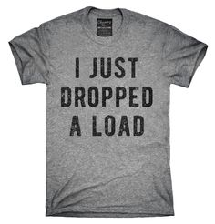 I Just Dropped A Load Shirt, Hoodies, Tanktops