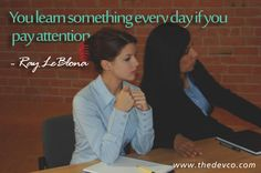 You learn something every day if you pay attention. #learning #learn #thedevco #thedevcotips