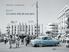Beyrouth, le centre-ville de mon père  by Gabriel Rayes, Tania Rayes Ingea. $68.00 #Beirut #photography #books