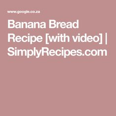 Banana Bread Recipe [with video] | SimplyRecipes.com