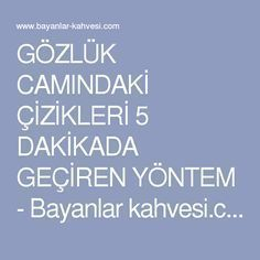 GÖZLÜK CAMINDAKİ ÇİZİKLERİ 5 DAKİKADA GEÇİREN YÖNTEM - Bayanlar kahvesi.com Good To Know, Did You Know, Simply Home, Interesting Information, Natural Cleaning Products, Healthy Life, Knowledge, Diy Projects, Good Things