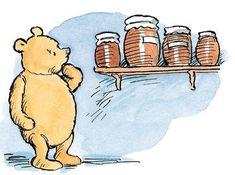 Pooh gulped, thinking of his row of honey jars, especially the pot second from the left at the back, which was the tallest and the fattest.