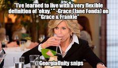 Jane Fonda, Grace and Frankie, netflix, flexible definition of okay, great quotes, Georgia Unity