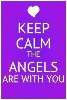 KEEP CALM THE ANGELS ARE WITH YOU . . . Because There's Always a Guardian Angel Sent by God Watching Over & Protecting You !! ❤