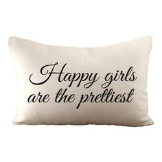 """Happy Girls Are The Prettiest"" Pillow - Leave it to movie icon Audrey Hepburn to say something so eloquent and thoughtful. ""Happy girls are..."