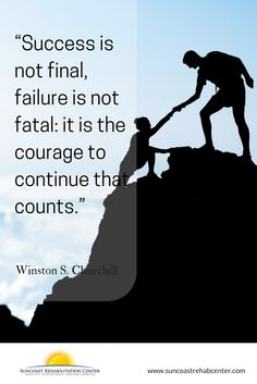 """Success is not final, failure is not fatal: it is the courage to continue that counts."" - Winston S. Churchill #recover #rehab #quotes"