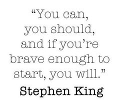 """You can, you should, and if you're brave enough to start, you will."" #StephenKing #Quotes #Inspirational"