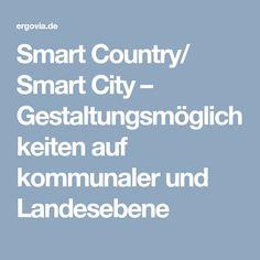Smart Country/ Smart City – Gestaltungsmöglichkeiten auf kommunaler und Landesebene. #SmartCity #SmartCountry #diwokiel #ergovia