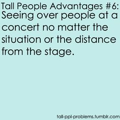 Tall people problems. This is not a problem, but a great advantage!